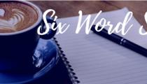 Six Word Story Saturday #1