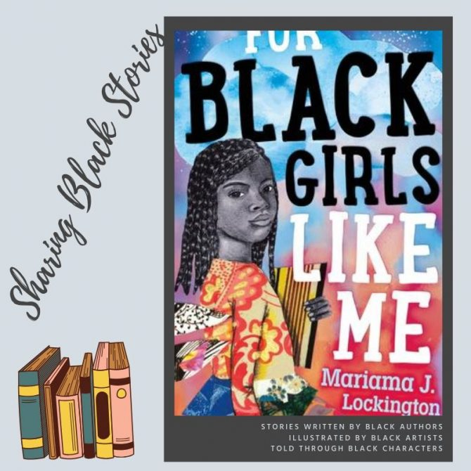 Sharing Black Stories: For Black Girls Like Me by Mariama J Lockington