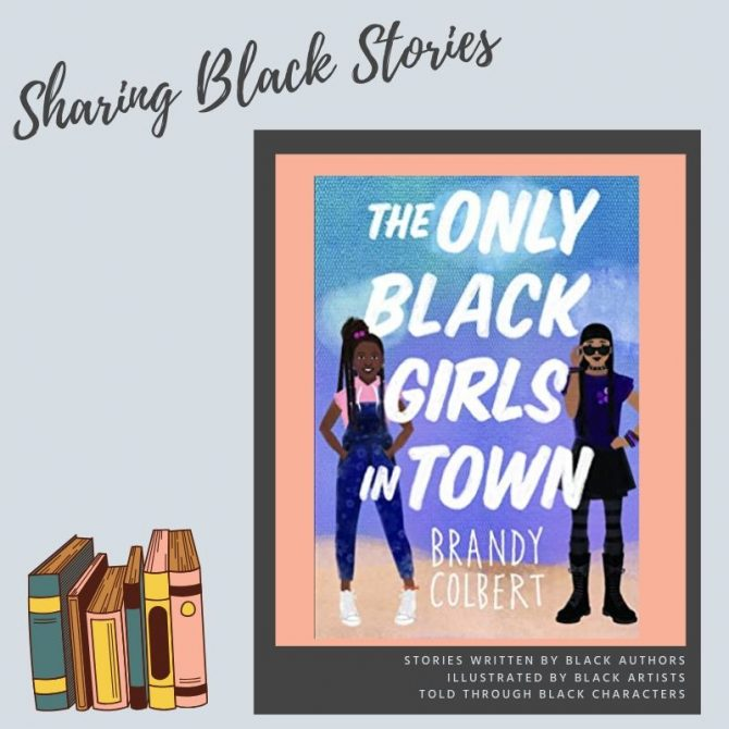 Sharing Black Stories: The Only Black Girls in Town by Brandy Colbert
