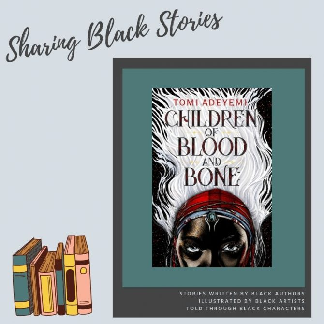 Sharing Black Stories: Children of Blood and Bone by Tomi Adeyemi