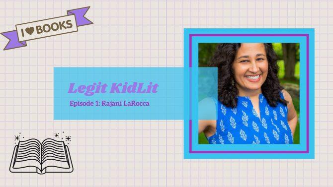 Legit KidLit Episode 1: Rajani LaRocca